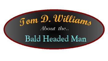 "Tom D. Williams ""Bald Headed Man"""